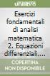Esercizi fondamentali di analisi matematica 2. Equazioni differenziali. Serie e successioni libro