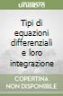 Tipi di equazioni differenziali e loro integrazione libro