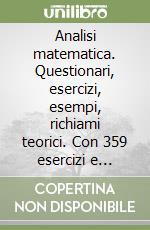 Analisi matematica. Questionari, esercizi, esempi, richiami teorici. Con 359 esercizi e problemi completamente svolti (1) libro di Carcano Giovanna