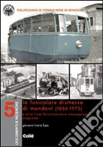 La funicolare dismessa di Mondov (1886-1975) e altre linee ferro-tranviarie monregalesi soppresse libro di Lupo Giovanni M.