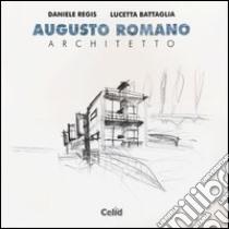 Augusto Romano architetto libro di Regis Daniele; Battaglia Lucetta