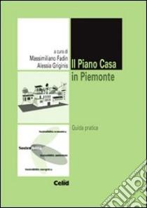 Il piano casa in Piemonte. Guida pratica libro di Fadin M. (cur.); Griginis A. (cur.)