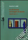 La sicurezza sui luoghi di lavoro. Manuale operativo libro