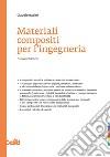 Materiali compositi per l'ingegneria libro