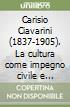 Carisio Ciavarini (1837-1905). La cultura come impegno civile e sociale libro