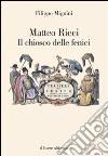 Matteo Ricci. Il chiosco delle fenici libro
