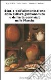 Storia dell'alimentazione della cultura gastronomica e dell'arte conviviale nelle Marche libro