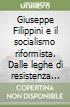 Giuseppe Filippini e il socialismo riformista. Dalle leghe di resistenza alla costituente libro