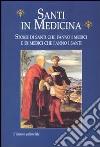 Santi in medicina. Storie di santi che fanno i medici e di medici che fanno i santi libro