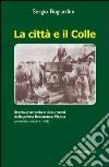 La Città e il colle. Storia, memoria e documenti della prima resistenza picena (settembre-ottobre 1943) libro