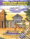 Maioliche ducali e riflessioni ceramiche libro