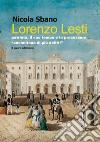 Lorenzo Lesti. Patriota, il suo tempo e la processura «anconitana di più delitti» libro
