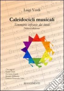 Caleidocicli musicali. Simmetrie infrante dei suoni libro di Verdi Luigi
