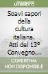 Soavi sapori della cultura italiana. Atti del 13º Convegno AIPI (Verona-Soave, 27-29 agosto 1998) libro