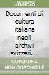 Documenti di cultura italiana negli archivi svizzeri. Atti del Convegno internazionale (Monte Verità, 16-17 maggio 2000) libro