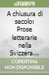 A chiusura di secolo: Prose letterarie nella Svizzera italiana (1970-2000). Atti del Convegno (Monte Verità, 21-22 maggio 2001) libro