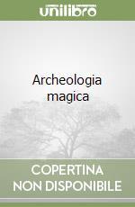 Archeologia magica libro di Fenoglio Alberto