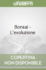 BONSAI - L'EVOLUZIONE