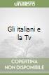 Gli italiani e la Tv libro