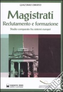 Magistrati. Reclutamento e formazione. Studio comparato fra sistemi europei libro di Oberto Giacomo