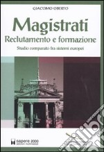 Magistrati. Reclutamento e formazione. Studio comparato fra sistemi europei libro di Oberto Giacomo