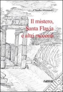 Il mistero, santa Flavia e altri racconti libro di Alessandri Claudio