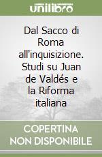 Dal Sacco di Roma all'inquisizione. Studi su Juan de Valdés e la Riforma italiana libro di Firpo Massimo