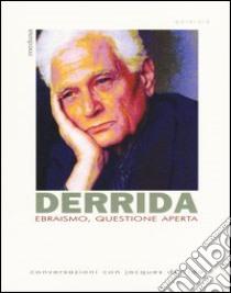 Ebraismo, questione aperta. Conversazioni con Jacques Derrida libro di Derrida Jacques