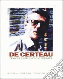 Traversate d'Occidente. Conversazioni con Michel De Certeau libro di Certeau Michel de