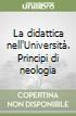 La didattica nell'Università. Principi di neologia libro