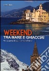Week end tra mare e ghiacciai