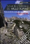 Strade e sentieri del Vallo Alpino. Mete storiche delle Alpi occidentali libro di Vaschetto Diego