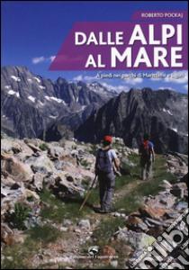 Dalle Alpi al mare. A piedi nei parchi di Marittime e Liguri libro di Pockaj Roberto