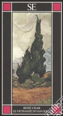 Le vicinanze di Van Gogh. Testo francese a fronte libro di Char René