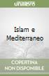 Islam e Mediterraneo libro