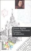 Francesco Borromini. Il mistero e lo splendore libro