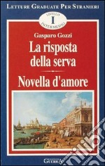 La risposta della serva. Novella d'amore. Livello intermedio libro di Gozzi Gasparo