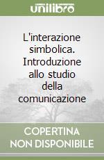 L'interazione simbolica. Introduzione allo studio della comunicazione libro di Petrilli Raffaella