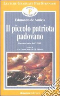 Il piccolo patriota padovano. Tratto da Cuore. Livello principianti libro di De Amicis Edmondo