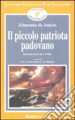 Il piccolo patriota padovano. Tratto da Cuore. Livello principianti libro di De Amicis Edmondo