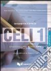 Come prepararsi all'esame del Celi 1 certificato di conoscenza della lingua italiana livello 1 italiano generale... Con CD Audio libro