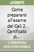Come prepararsi all'esame del Celi 2. Certificato di conoscenza della lingua italiana. Livello 2. Con CD Audio libro