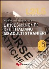 L'insegnamento dell'italiano ad adulti stranieri. Risorse per docenti di italiano come L2 e LS libro