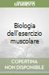 Biologia dell'esercizio muscolare libro