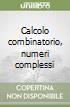 Calcolo combinatorio, numeri complessi libro