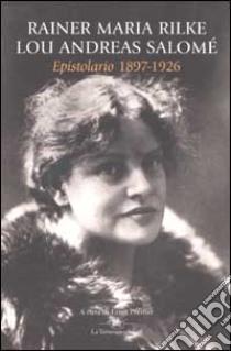 Epistolario (1897-1926) libro di Rilke Rainer M. - Andreas-Salomé Lou