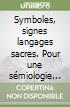 Symboles, signes langages sacres. Pour une s�miologie de la franc-ma�onnerie