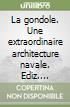 La gondole. Une extraordinaire architecture navale libro