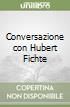 Conversazione con Hubert Fichte libro