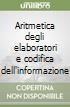 Aritmetica degli elaboratori e codifica dell'informazione libro